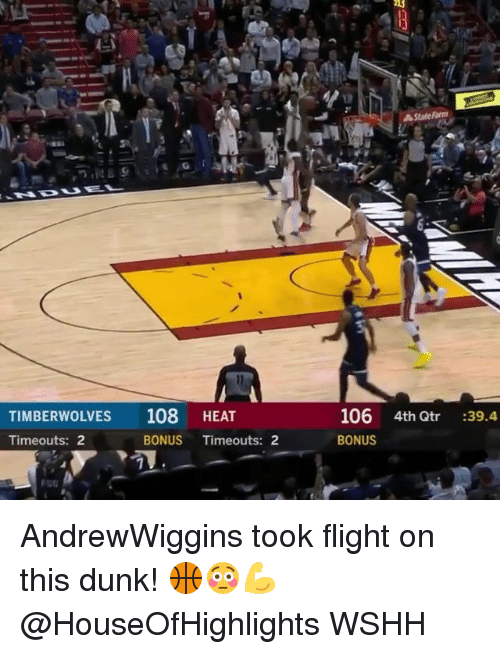 Dunk, Memes, and Wshh: TIMBERWOLVES  108 HEAT  106 4th Qtr :39.4  Timeouts: 2  BONUS Timeouts: 2  BONUS AndrewWiggins took flight on this dunk! 🏀😳💪 @HouseOfHighlights WSHH