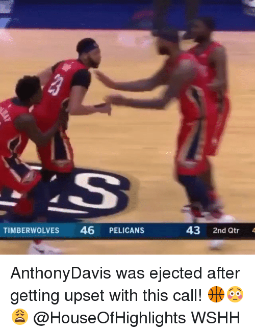 Memes, Wshh, and 🤖: TIMBERWOLVES  46 PELICANS  43 2nd Qtr AnthonyDavis was ejected after getting upset with this call! 🏀😳😩 @HouseOfHighlights WSHH