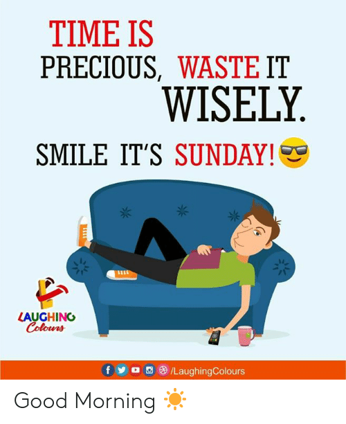 Precious, Yo, and Good Morning: TIME IS  PRECIOUS, WASTE IT  WISELY  SUNDAY!  SMILE IT'S  12  LAUGHING  Colours  f yo  /LaughingColours Good Morning ☀