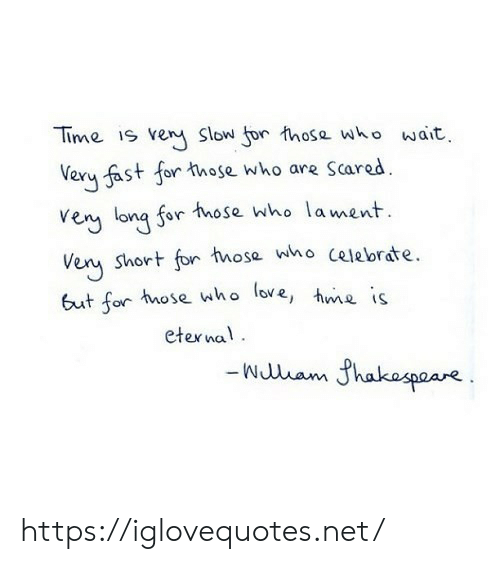 hose: Time is veny Slow jor tos who wait  Very fast for those who are Scared.  en lona for hose who lament  en so froe who celeorate  Very Short fon  6ut or hmose who lore, s  eterna https://iglovequotes.net/