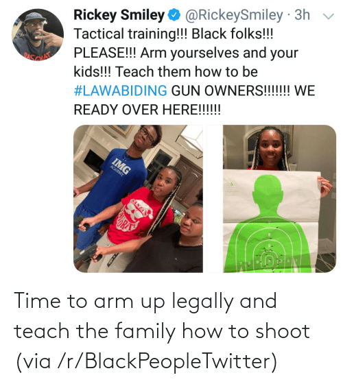 arm: Time to arm up legally and teach the family how to shoot (via /r/BlackPeopleTwitter)