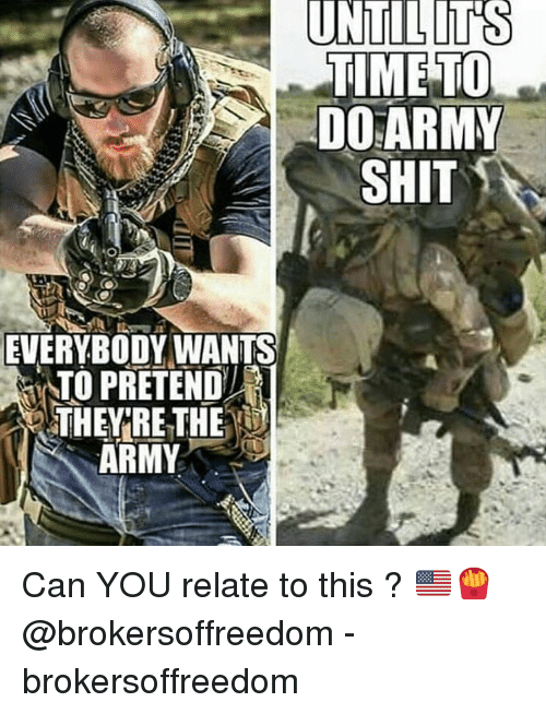 ato: TIME TO  DO ARMY  SHIT  EVERYBODY WANTS  ATO PRETEND  THEY RE THE  ARMY Can YOU relate to this ? 🇺🇸🍟 @brokersoffreedom - brokersoffreedom