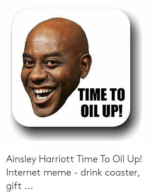Harriott: TIME TO  OIL UP! Ainsley Harriott Time To Oil Up! Internet meme - drink coaster, gift ...