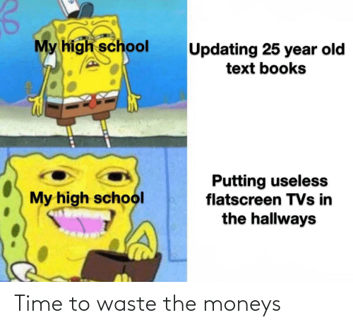 Waste: Time to waste the moneys