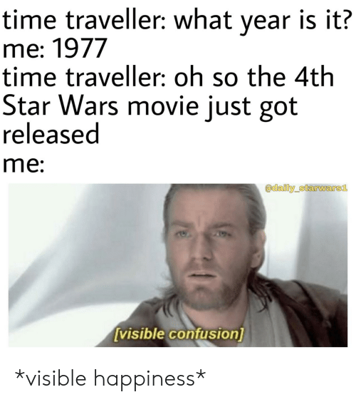 it-me: time traveller: what year is it?  me: 1977  time traveller: oh so the 4th  Star Wars movie just got  released  me:  adaily starwars1  visible confusion] *visible happiness*