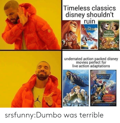 kin: Timeless classics  disney shouldn't  ruin  DUMBO  jungleBook  LIO  KIN  廸  underrated action peacfd  underrated action packed disney  movies perfect for  live action adaptations srsfunny:Dumbo was terrible