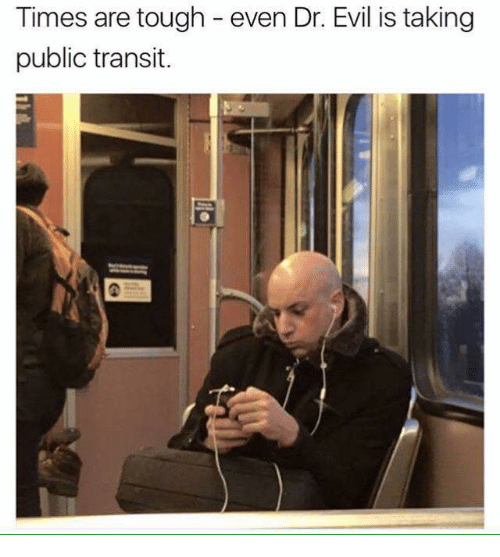 Dr. Evil , Transit, and Public: Times are tough even Dr. Evil is taking  public transit.