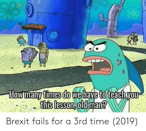Old Man, Time, and Old: times do  this lesson, old man?  this lesson oldtman Brexit fails for a 3rd time (2019)