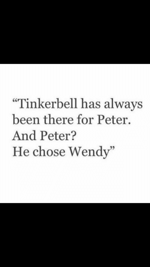 "Tinkerbell, Been, and For: ""Tinkerbell has always  been there for Peter  And Peter?  He chose Wendy'  95"
