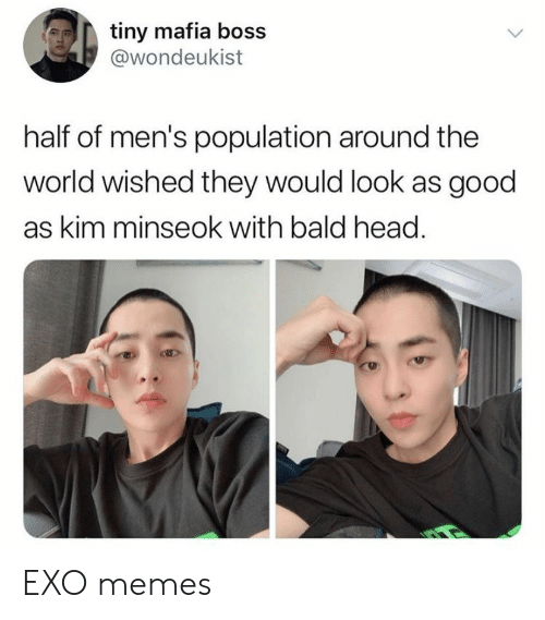 Head, Memes, and Good: tiny mafia boss  @wondeukist  half of men's population around the  world wished they would look as good  as kim minseok with bald head EXO memes