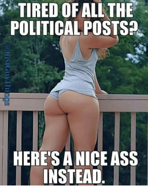 A Nice Ass: TIRED OF ALL THE  POLITICAL POSTS?  CA  HERE'S A NICE ASS  INSTEAD.