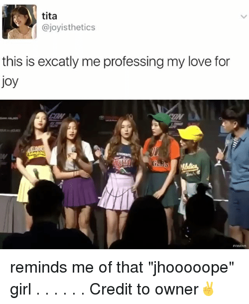 """Memes, 🤖, and Joy: tita  ajoyisthetics  this is excatly me professing my love for  Joy reminds me of that """"jhooooope"""" girl . . . . . . Credit to owner✌"""
