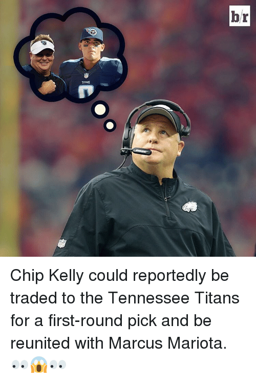Chip Kelly, Sports, and Titanic: TITANS  br Chip Kelly could reportedly be traded to the Tennessee Titans for a first-round pick and be reunited with Marcus Mariota. 👀😱👀