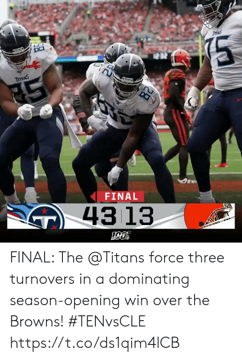 Memes, Browns, and 🤖: TITANS  DO  TTANS  TruMS  FINAL  43 13  28 FINAL: The @Titans force three turnovers in a dominating season-opening win over the Browns! #TENvsCLE https://t.co/ds1qim4lCB