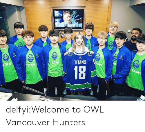 Vancouver: TITANS  NS  TANS  18  TANS delfyi:Welcome to OWL Vancouver Hunters