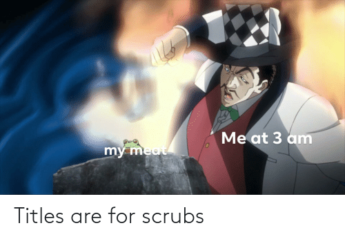 Scrubs: Titles are for scrubs