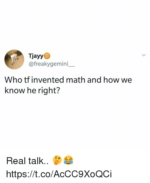 Math, How, and Who: Tjayy  @freakygemini  Who tf invented math and how we  know he right? Real talk.. 🤔😂 https://t.co/AcCC9XoQCi