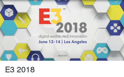 Los Angeles, Innovation, and Digital: TM  2018  digital worlds, real innovation  June 12-14 Los Angeles E3 2018