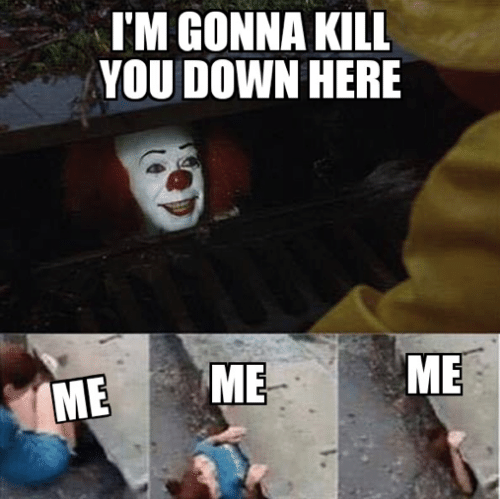 me me me: TM GONNA KILL  YOU DOWN HERE  ME  ME  ME