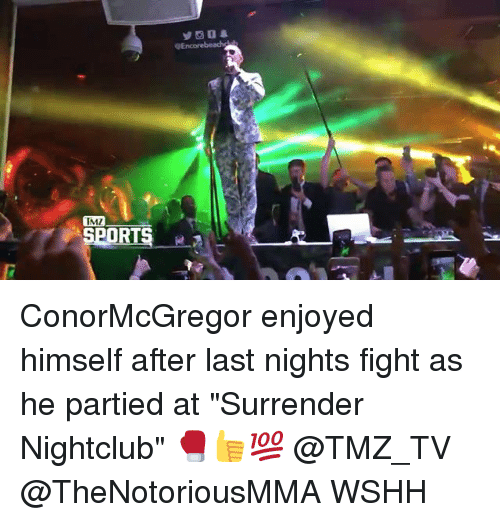 "Memes, Sports, and Wshh: TM7  IMZ  SPORTS ConorMcGregor enjoyed himself after last nights fight as he partied at ""Surrender Nightclub"" 🥊👍💯 @TMZ_TV @TheNotoriousMMA WSHH"