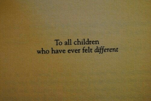 Children, Who, and All: To all children  who have ever felt different
