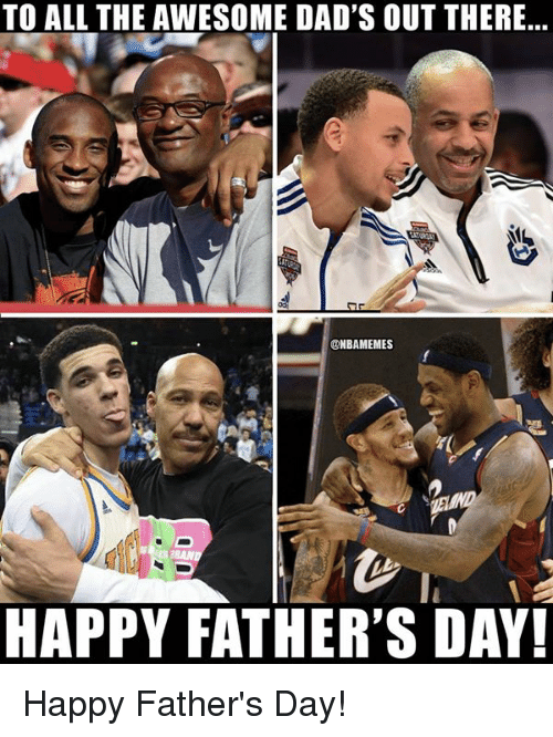 Fathers Day, Nba, and Happy: TO ALL THE AWESOME DAD'S OUT THERE...  ONBAMEMES  HAPPY FATHER'S DAY Happy Father's Day!
