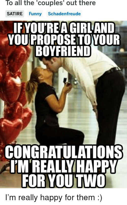 Funny, Congratulations, and Girl: To all the 'couples' out there  SATIRE Funny Schadenfreude  IFYOU'REA GIRL AND  YOU PROPOSE TOYOUR  BOYFRIEND  CONGRATULATIONS  EM'REALLYIHAPPY  FOR YOU TWO I'm really happy for them :)