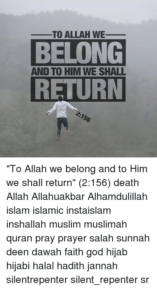 "Quran: TO ALLAH WE_  BELONG  RETURN  AND TO HIM WE SHALL  SR ""To Allah we belong and to Him we shall return"" (2:156) death Allah Allahuakbar Alhamdulillah islam islamic instaislam inshallah muslim muslimah quran pray prayer salah sunnah deen dawah faith god hijab hijabi halal hadith jannah silentrepenter silent_repenter sr"