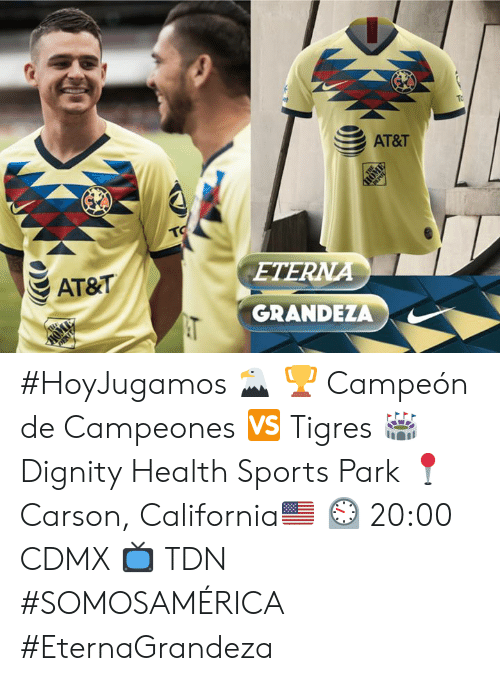 Sports, At&t, and California: To  AT&T  To  DEPUL  AT&T  ETERNA  THe  AT  HOME  GRANDEZA  THE #HoyJugamos 🦅  🏆 Campeón de Campeones 🆚 Tigres 🏟 Dignity Health Sports Park 📍 Carson, California🇺🇸 ⏲ 20:00 CDMX 📺 TDN  #SOMOSAMÉRICA  #EternaGrandeza