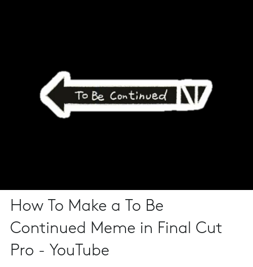 25 best memes about how to make a to be continued how to make a to be continued memes esmemes com