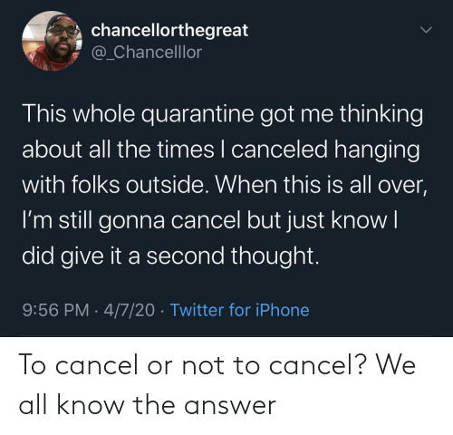answer: To cancel or not to cancel? We all know the answer