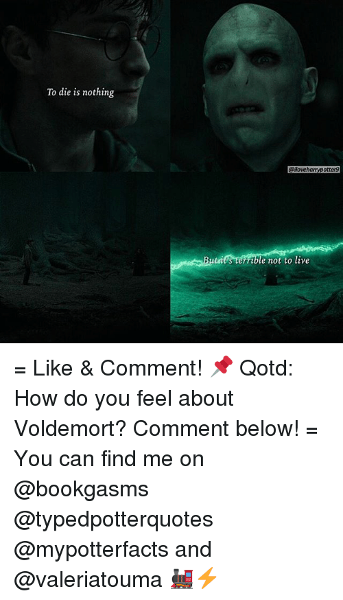 ibl: To die is nothing  utat  @iloveharrypotter9  ible not to live = Like & Comment! 📌 Qotd: How do you feel about Voldemort? Comment below! = You can find me on @bookgasms @typedpotterquotes @mypotterfacts and @valeriatouma 🚂⚡️