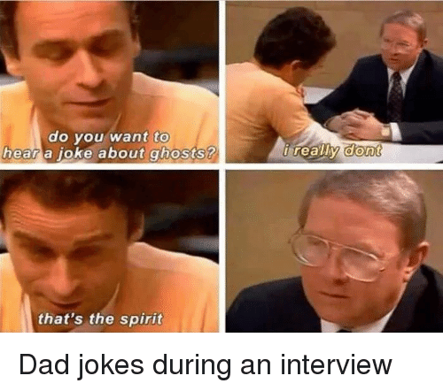 Thats The Spirit: to  do vou want  a oke about ghosts ?  hear  that's the spirit Dad jokes during an interview