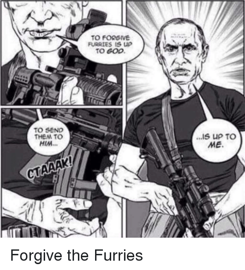God, Him, and Furries: TO FORGIVE  TO GOD  TO SEN  THEM TO  HIM Forgive the Furries