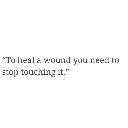 """You, Stop, and You Need to Stop: """"To heal a wound you need to  stop touching it."""""""