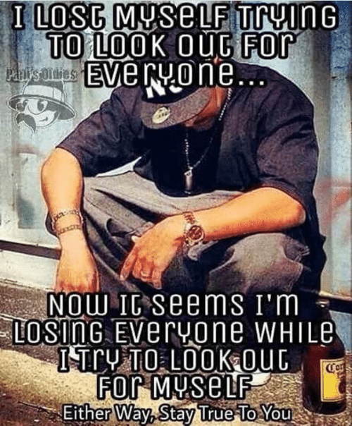 Memes, True, and 🤖: TO LOOK OuCFOr  Eve ryo ne  NOW IC Seems I'm  LOSInG EVervone WHILE  ror  For  Either Way, Stay True To  You