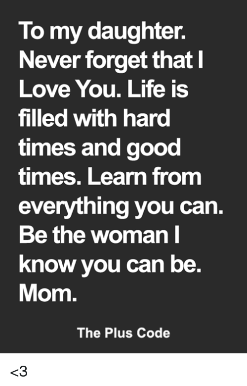 To My Daughter Never Forget That Love You Life Is Filled With Hard