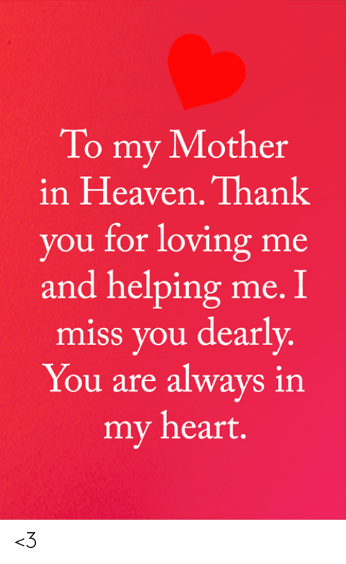 Heaven, Memes, and Thank You: To my Mother  in Heaven. Thank  you for loving me  and helping me. I  miss you dearly.  You are always in  my heart. <3
