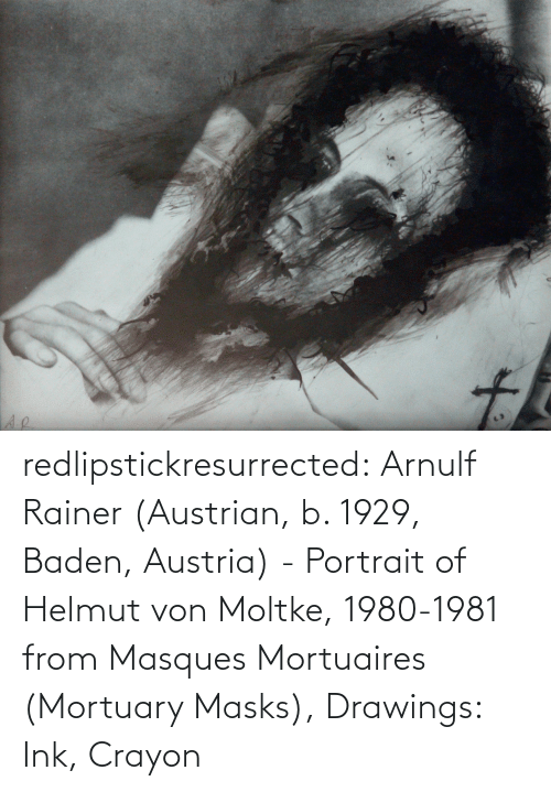 masks: to redlipstickresurrected:  Arnulf Rainer (Austrian, b. 1929, Baden, Austria) - Portrait of Helmut von Moltke, 1980-1981 from Masques Mortuaires (Mortuary Masks), Drawings: Ink, Crayon