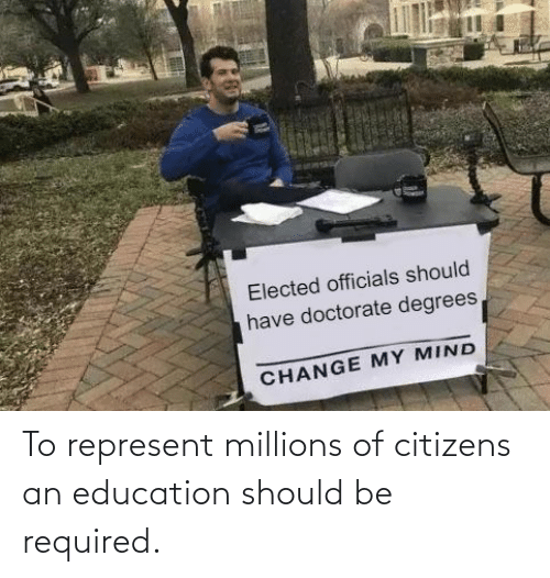 An Education: To represent millions of citizens an education should be required.