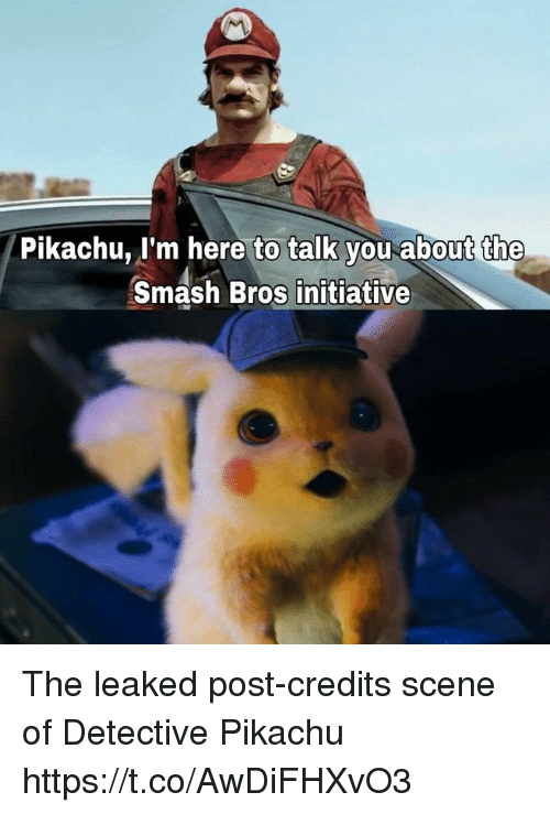 Pikachu, Smashing, and Smash Bros: to talk you  the  Pikachu, I'm here to talk you-about the  Smash Bros initiative The leaked post-credits scene of Detective Pikachu https://t.co/AwDiFHXvO3