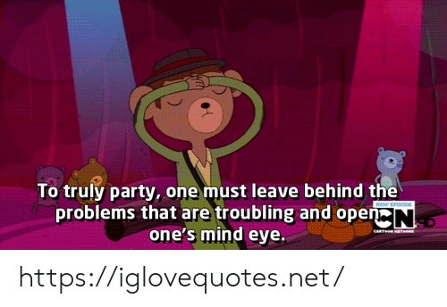Party, Mind, and Net: To truly party, one must leave behind the  problems that are troubling and open N  one's mind eye  SIO  eaTe w https://iglovequotes.net/
