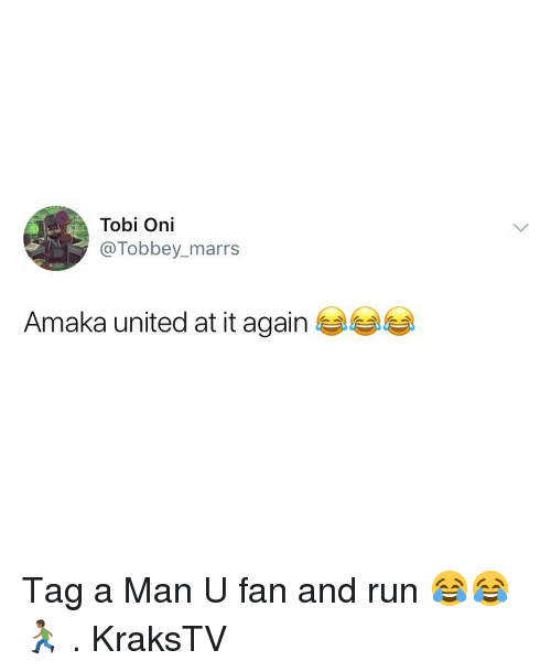 Memes, Run, and United: Tobi Oni  @Tobbey_marrs  Amaka united at it again Tag a Man U fan and run 😂😂🏃🏾‍♂️ . KraksTV