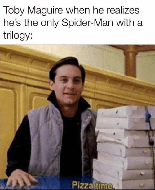 Pizza, Spider, and SpiderMan: Toby Maguire when he realizes  he's the only Spider-Man with a  trilogy:  Pizza time