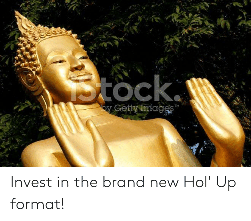 Images, Hol Up, and Brand New: tock  Gety images Invest in the brand new Hol' Up format!