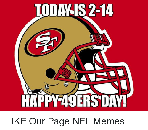 49er: TODA IS 2-14  HAPPY 49ERS DAY! LIKE Our Page NFL Memes