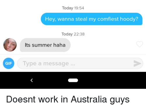 Gif, Work, and Summer: Today 19:54  Hey, wanna steal my comfiest hoody?  Today 22:38  Its summer haha  GIF  Type a message. Doesnt work in Australia guys