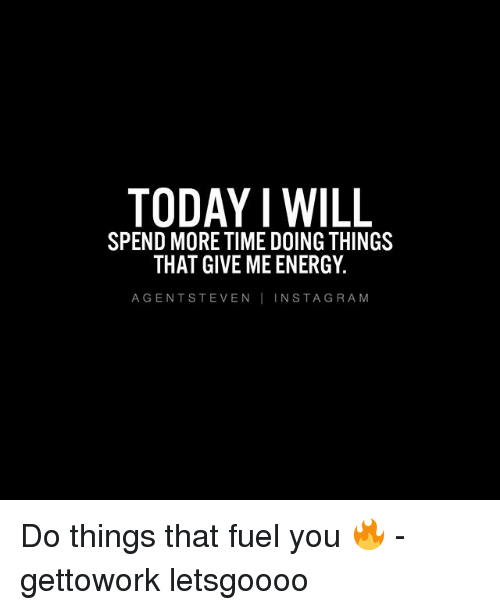 Gent: TODAY I WILL  SPEND MORE TIMEDOING THINGS  THAT GIVE ME ENERGY  A GENT STEVEN IN STA GRA M Do things that fuel you 🔥 - gettowork letsgoooo