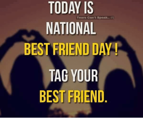 national best friend day: TODAY IS  Tears Can't speak..  NATIONAL  BEST FRIEND DAY  TAG YOUR  BEST FRIEND