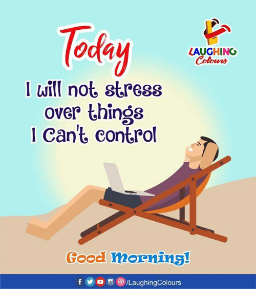 Yo, Control, and Good: Today '  LAUGHING  Colowrs  1 uill not stress  over things  1 Can't control  Good mornins!  f yo eo /LaughingColours